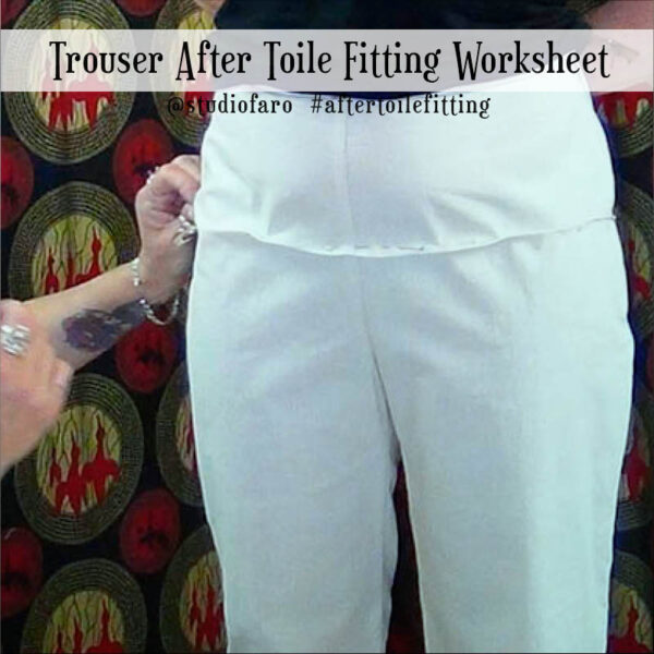 Detailed worksheet to finesse the fit of your trouser block.